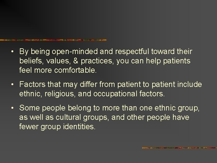 • By being open-minded and respectful toward their beliefs, values, & practices, you