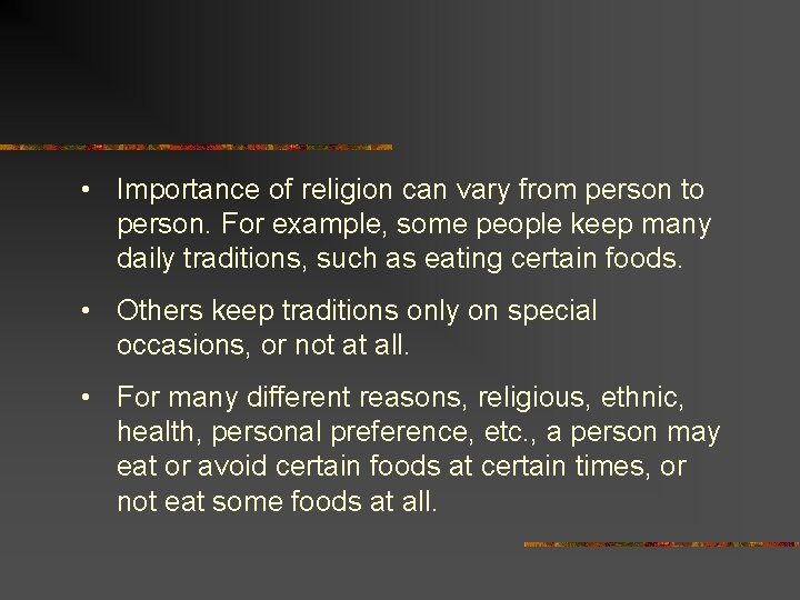 • Importance of religion can vary from person to person. For example, some