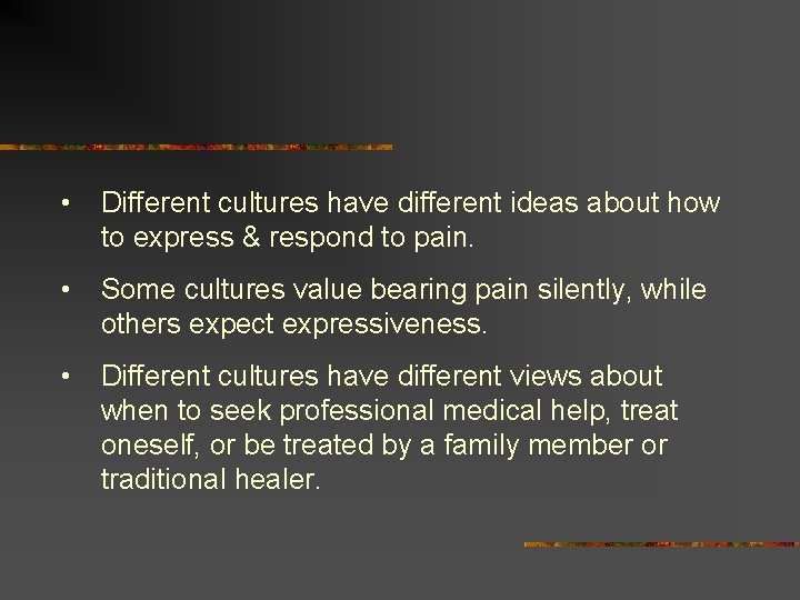 • Different cultures have different ideas about how to express & respond to