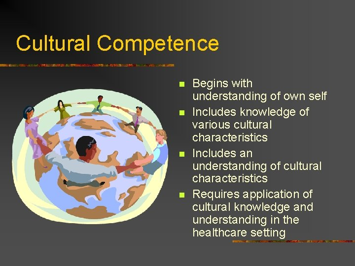 Cultural Competence n n Begins with understanding of own self Includes knowledge of various