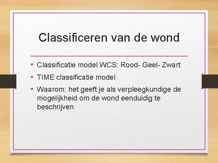 Classificeren van de wond • Classificatie model WCS: Rood- Geel- Zwart • TIME classificatie