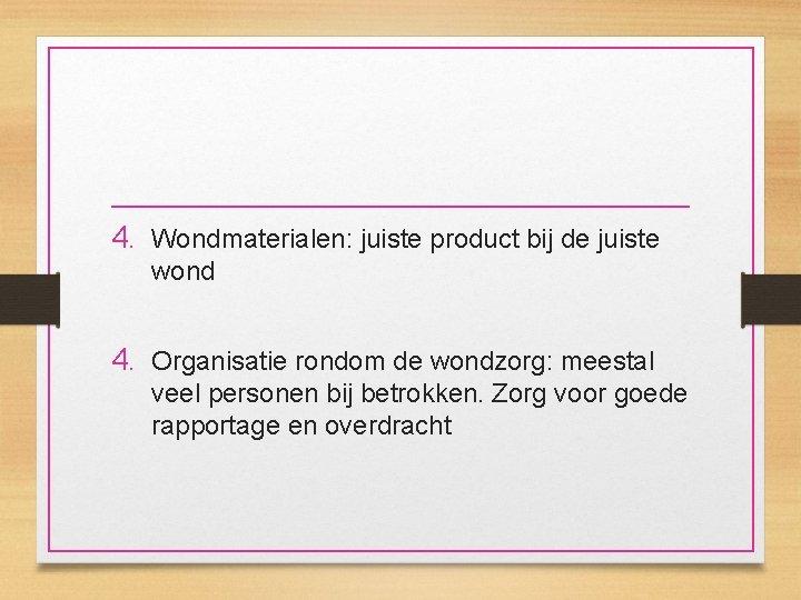 4. Wondmaterialen: juiste product bij de juiste wond 4. Organisatie rondom de wondzorg: meestal