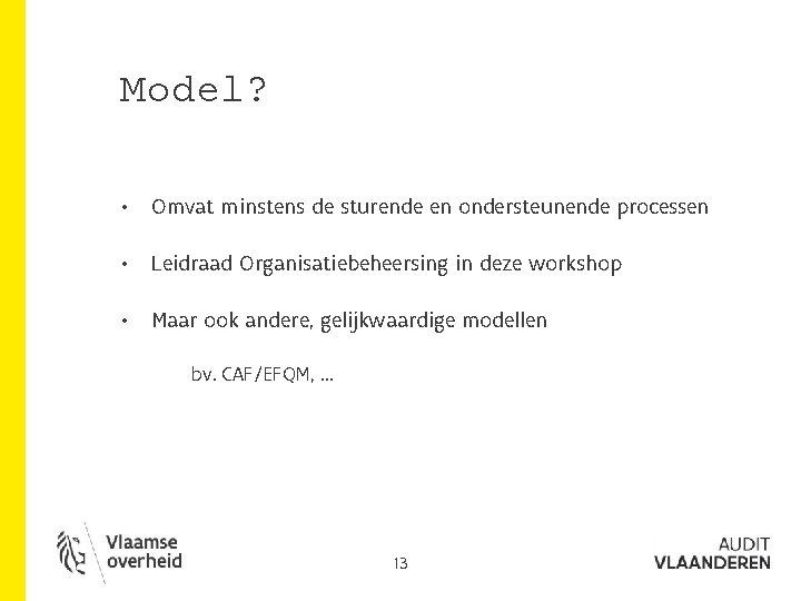 Model? • Omvat minstens de sturende en ondersteunende processen • Leidraad Organisatiebeheersing in deze