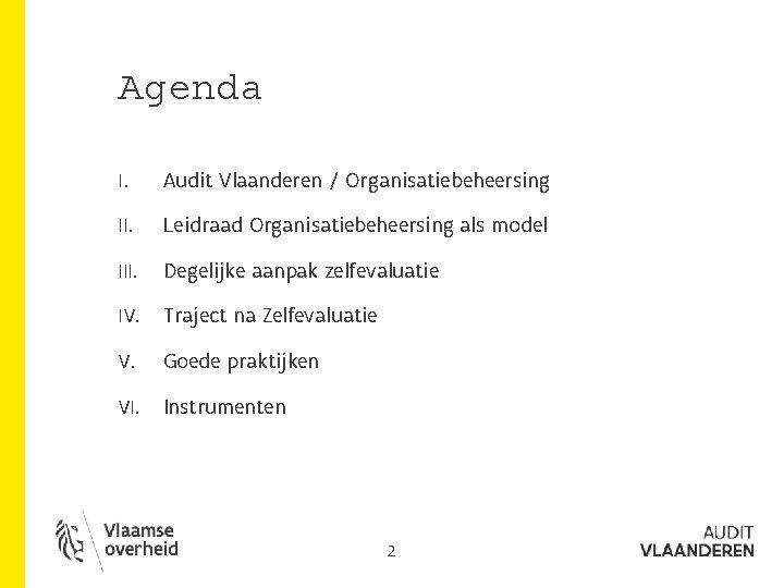 Agenda I. Audit Vlaanderen / Organisatiebeheersing II. Leidraad Organisatiebeheersing als model III. Degelijke aanpak