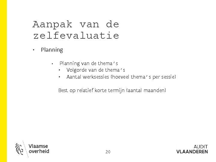 Aanpak van de zelfevaluatie • Planning van de thema's • Volgorde van de thema's