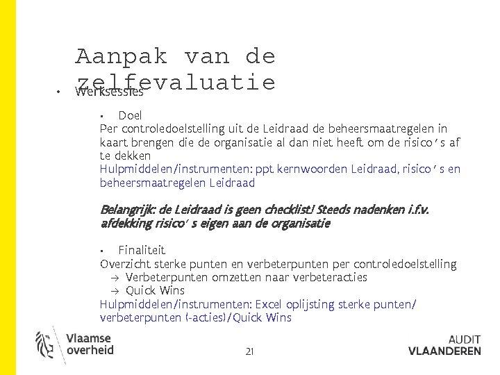 • Aanpak van de zelfevaluatie Werksessies Doel Per controledoelstelling uit de Leidraad de