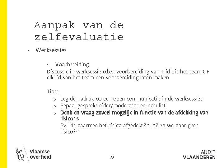 Aanpak van de zelfevaluatie • Werksessies Voorbereiding Discussie in werksessie o. b. v. voorbereiding