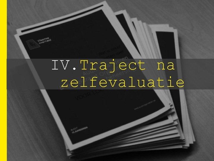 IV. Traject na zelfevaluatie
