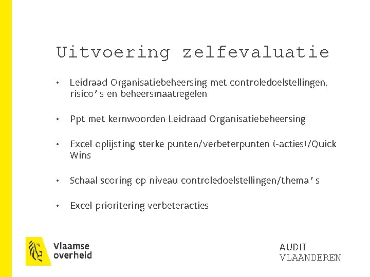 Uitvoering zelfevaluatie • Leidraad Organisatiebeheersing met controledoelstellingen, risico's en beheersmaatregelen • Ppt met kernwoorden