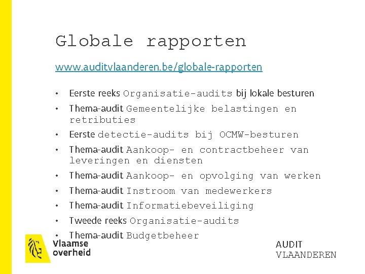 Globale rapporten www. auditvlaanderen. be/globale-rapporten • • • Eerste reeks Organisatie-audits bij lokale besturen