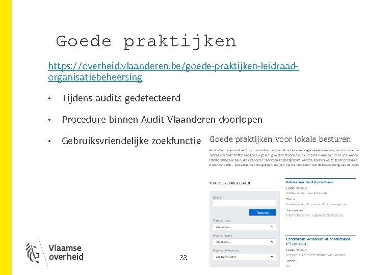 Goede praktijken https: //overheid. vlaanderen. be/goede-praktijken-leidraadorganisatiebeheersing • Tijdens audits gedetecteerd • Procedure binnen Audit