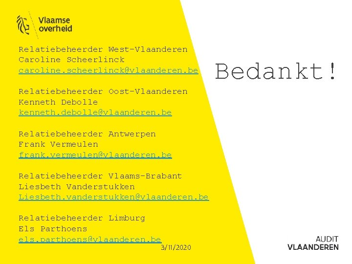 Relatiebeheerder West-Vlaanderen Caroline Scheerlinck caroline. scheerlinck@vlaanderen. be Relatiebeheerder Oost-Vlaanderen Kenneth Debolle kenneth. debolle@vlaanderen. be