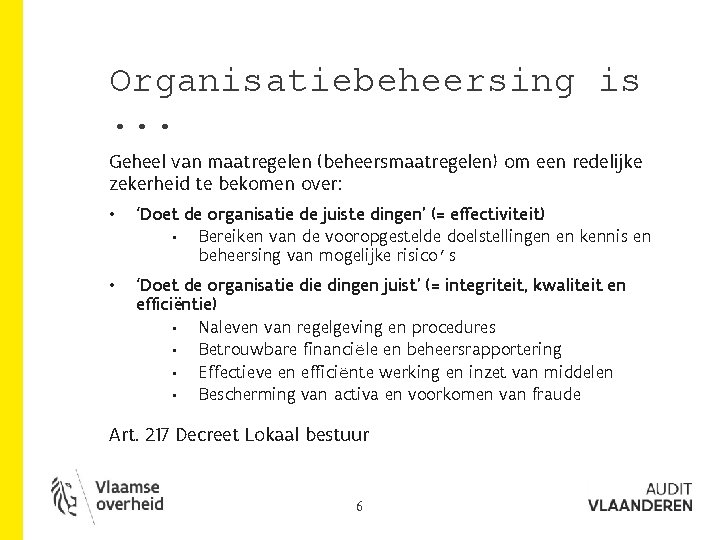 Organisatiebeheersing is. . . Geheel van maatregelen (beheersmaatregelen) om een redelijke zekerheid te bekomen