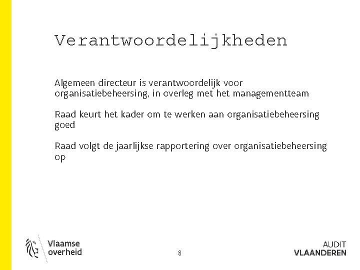 Verantwoordelijkheden Algemeen directeur is verantwoordelijk voor organisatiebeheersing, in overleg met het managementteam Raad keurt