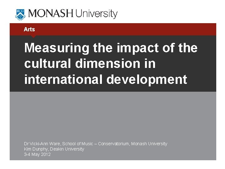 Arts Measuring the impact of the cultural dimension in international development Dr Vicki-Ann Ware,