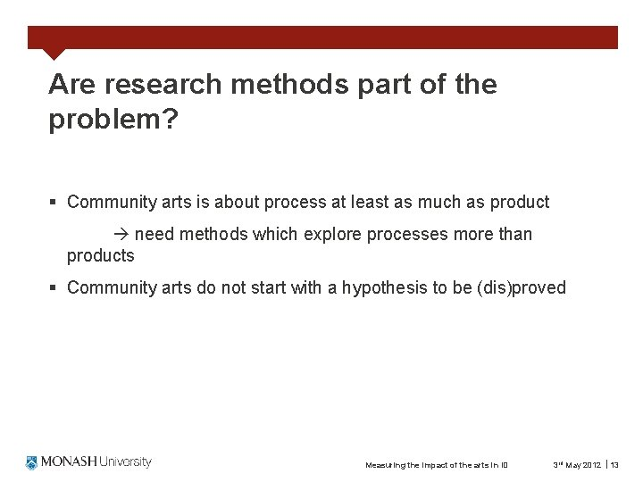 Are research methods part of the problem? § Community arts is about process at