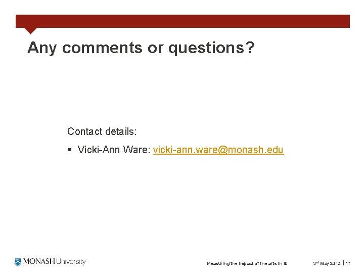 Any comments or questions? Contact details: § Vicki-Ann Ware: vicki-ann. ware@monash. edu Measuring the