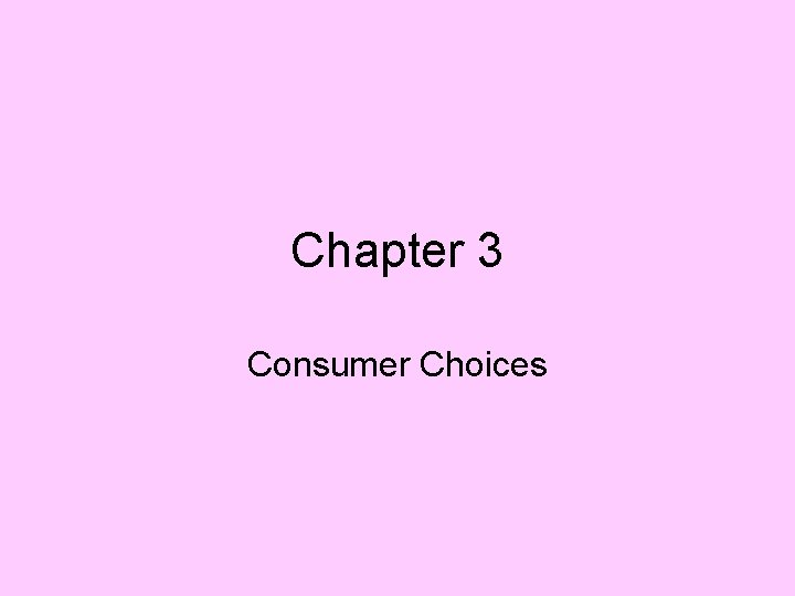 Chapter 3 Consumer Choices