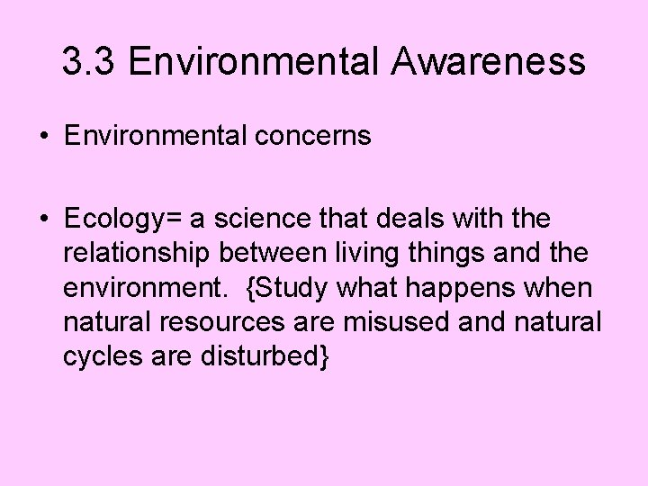 3. 3 Environmental Awareness • Environmental concerns • Ecology= a science that deals with