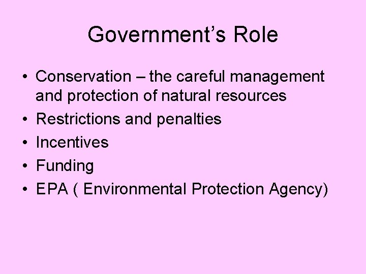 Government's Role • Conservation – the careful management and protection of natural resources •