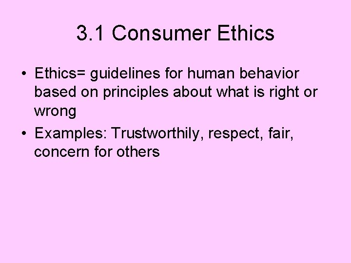 3. 1 Consumer Ethics • Ethics= guidelines for human behavior based on principles about