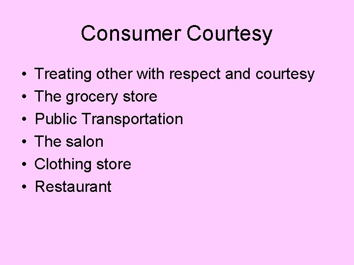 Consumer Courtesy • • • Treating other with respect and courtesy The grocery store
