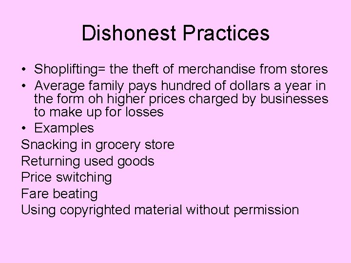 Dishonest Practices • Shoplifting= theft of merchandise from stores • Average family pays hundred