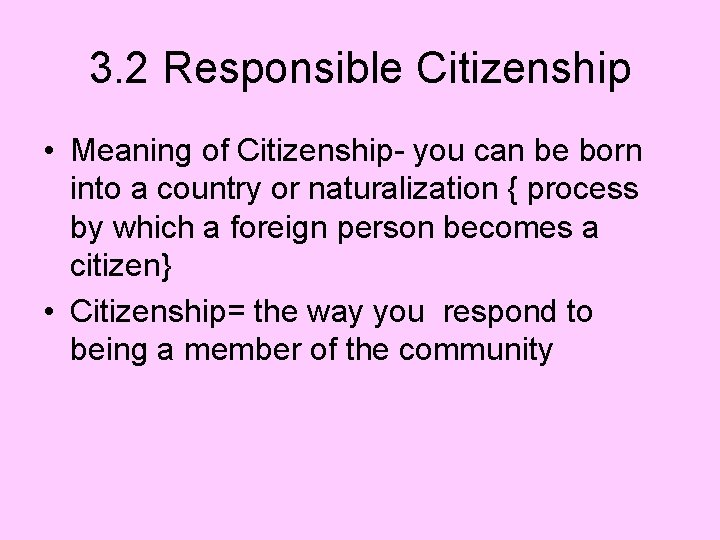 3. 2 Responsible Citizenship • Meaning of Citizenship- you can be born into a