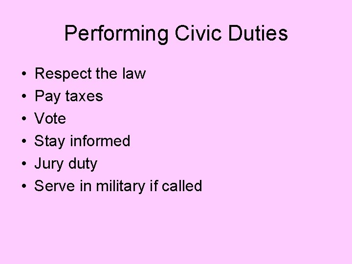 Performing Civic Duties • • • Respect the law Pay taxes Vote Stay informed