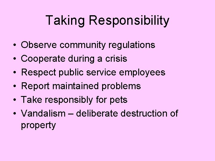 Taking Responsibility • • • Observe community regulations Cooperate during a crisis Respect public
