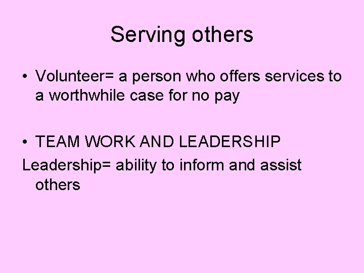 Serving others • Volunteer= a person who offers services to a worthwhile case for