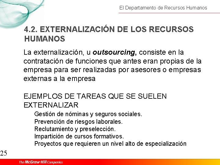 25 El Departamento de Recursos Humanos 4. 2. EXTERNALIZACIÓN DE LOS RECURSOS HUMANOS La