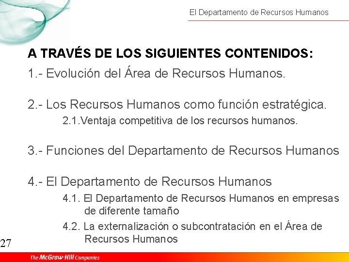 27 El Departamento de Recursos Humanos A TRAVÉS DE LOS SIGUIENTES CONTENIDOS: 1. -