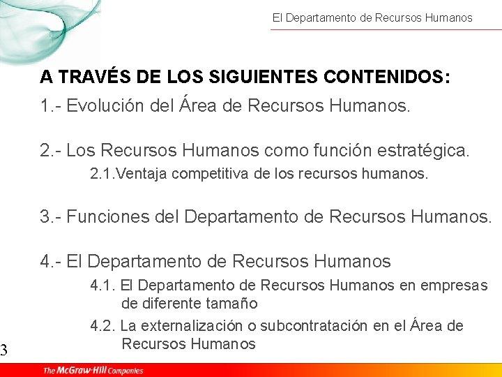 3 El Departamento de Recursos Humanos A TRAVÉS DE LOS SIGUIENTES CONTENIDOS: 1. -