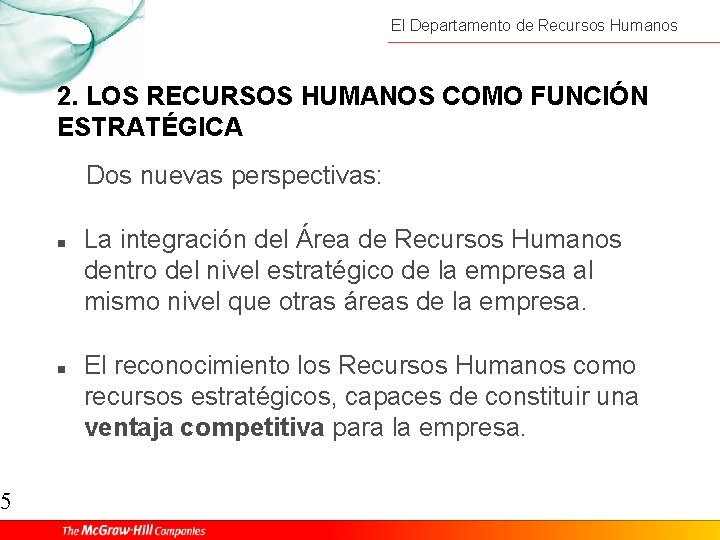 5 El Departamento de Recursos Humanos 2. LOS RECURSOS HUMANOS COMO FUNCIÓN ESTRATÉGICA Dos
