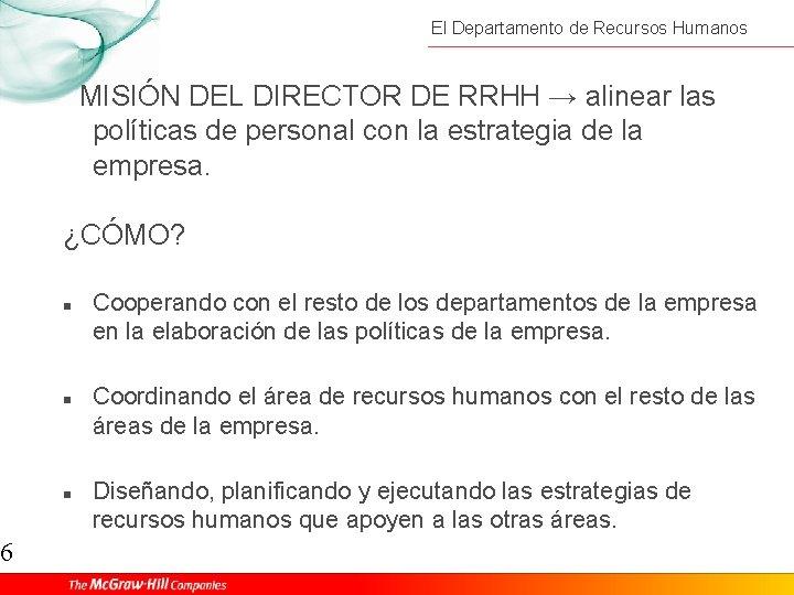 6 El Departamento de Recursos Humanos MISIÓN DEL DIRECTOR DE RRHH → alinear las