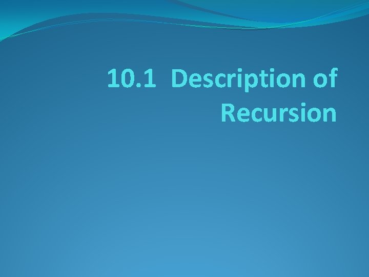 10. 1 Description of Recursion