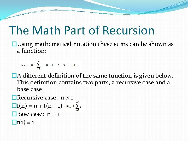 The Math Part of Recursion �Using mathematical notation these sums can be shown as