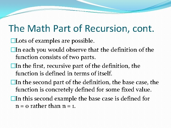 The Math Part of Recursion, cont. �Lots of examples are possible. �In each you