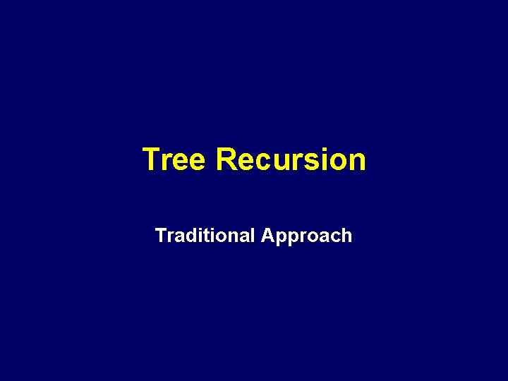 Tree Recursion Traditional Approach
