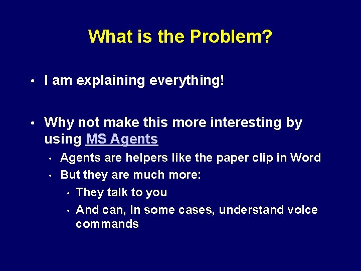 What is the Problem? • I am explaining everything! • Why not make this