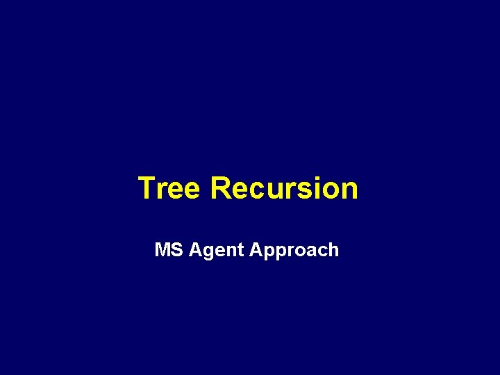 Tree Recursion MS Agent Approach