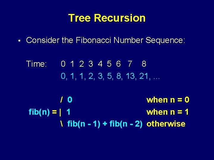 Tree Recursion • Consider the Fibonacci Number Sequence: Time: 0 1 2 3 4
