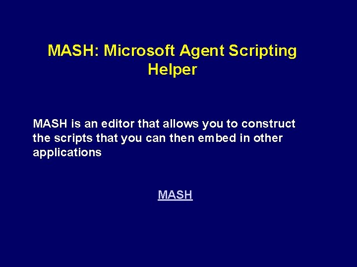 MASH: Microsoft Agent Scripting Helper MASH is an editor that allows you to construct