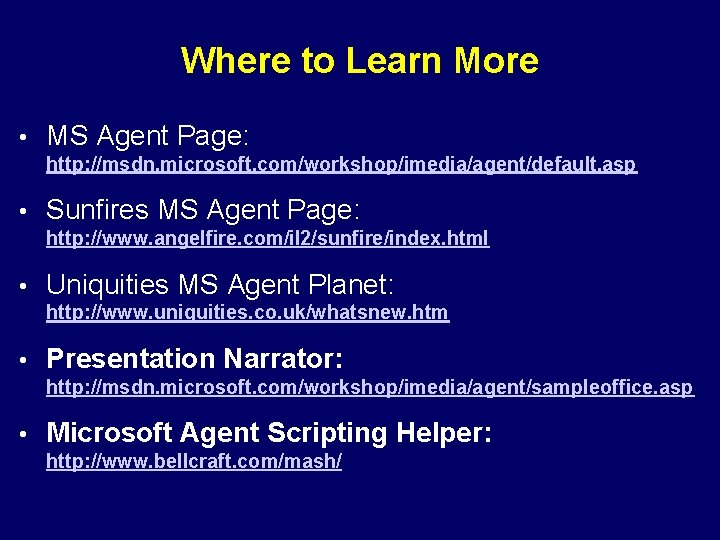 Where to Learn More • MS Agent Page: http: //msdn. microsoft. com/workshop/imedia/agent/default. asp •