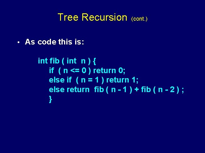 Tree Recursion • (cont. ) As code this is: int fib ( int n