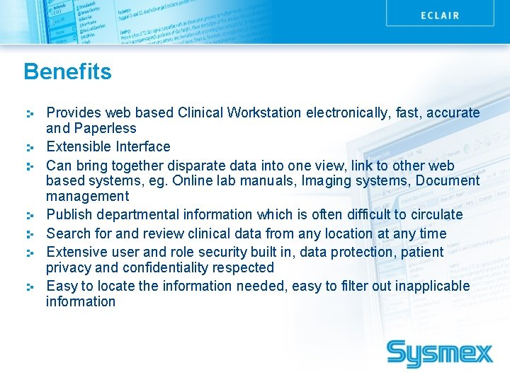 Benefits Provides web based Clinical Workstation electronically, fast, accurate and Paperless Extensible Interface Can