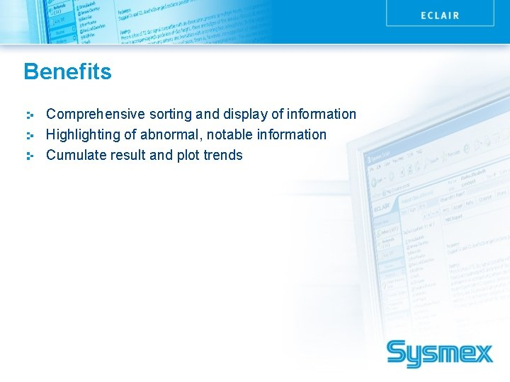 Benefits Comprehensive sorting and display of information Highlighting of abnormal, notable information Cumulate result