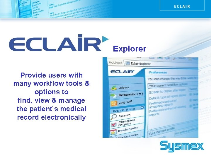 Explorer Provide users with many workflow tools & options to find, view & manage