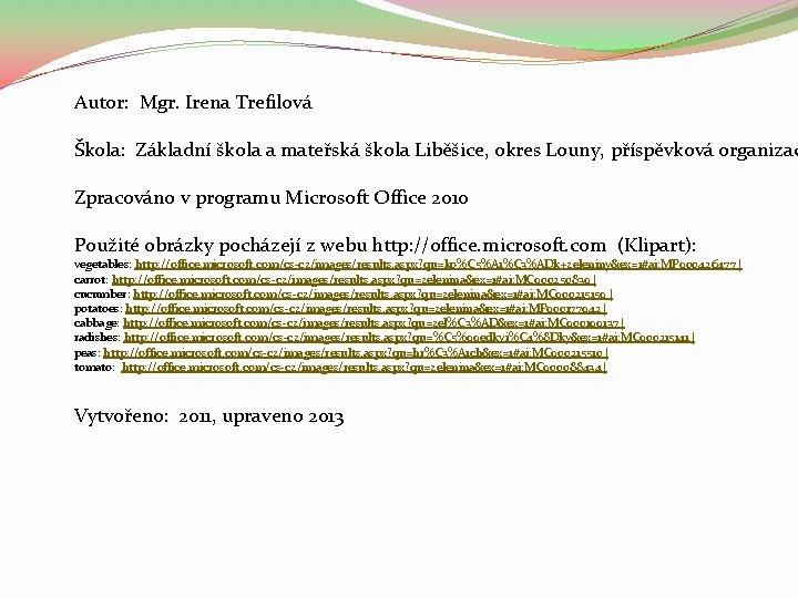 Autor: Mgr. Irena Trefilová Škola: Základní škola a mateřská škola Liběšice, okres Louny, příspěvková